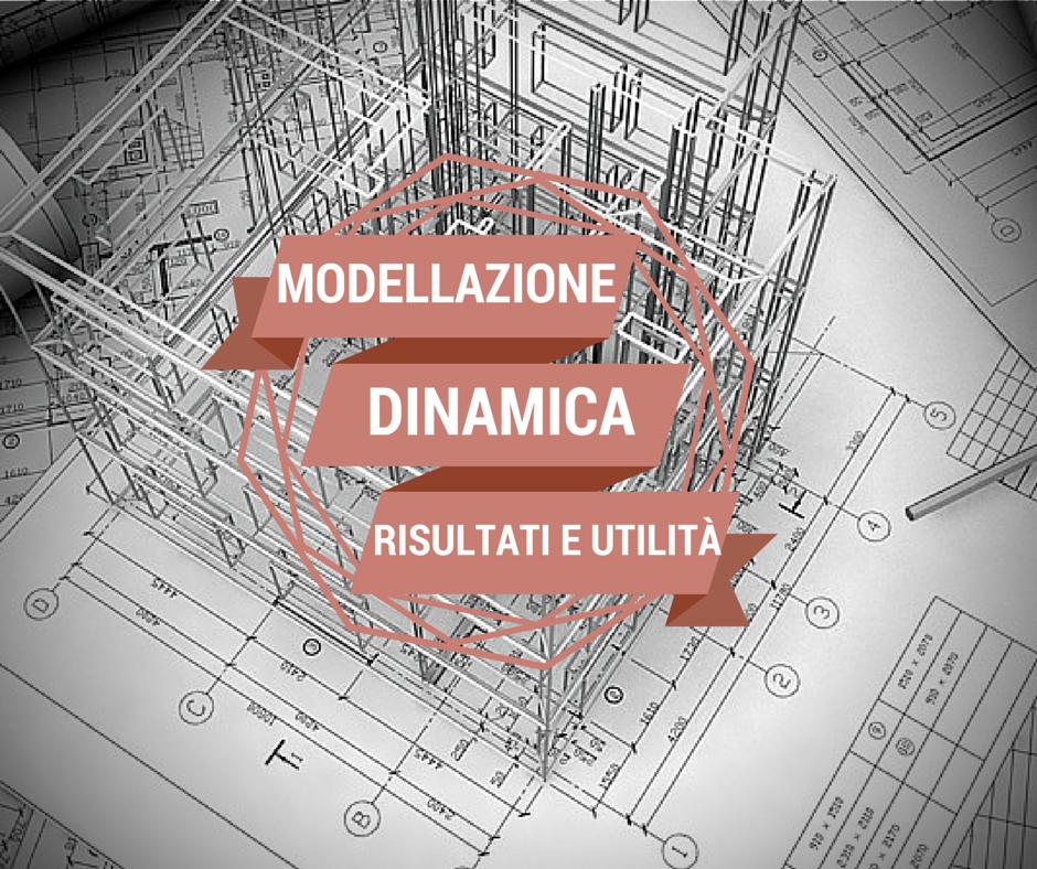 Modellazione dinamica, risultati e utilità